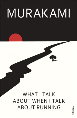 What I Talk About When I Talk About Running Translated by Philip Gabriel ISBN:9780099526155