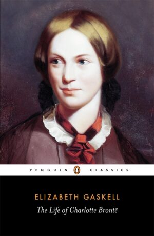The Life of Charlotte Bronte By (author) Elizabeth Gaskell ISBN:9780140434934