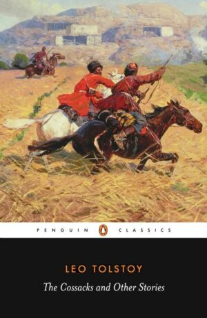 The Cossacks and Other Stories By (author) Leo Tolstoy ISBN:9780140449594