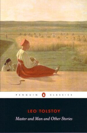 Master and Man and Other Stories By (author) Leo Tolstoy ISBN:9780140449624