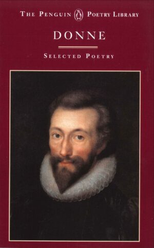 John Donne: A Selection Of His Poetry By (author) John Donne ISBN:9780140585186