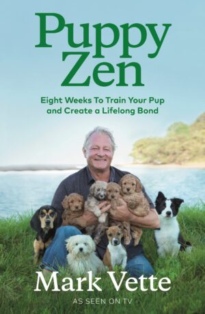 Puppy Zen: Eight Weeks To Train Your Pup and Create a Lifelong Bond By (author) Mark Vette ISBN:9780143774051