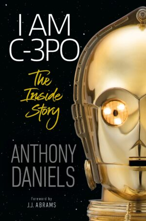 I Am C-3PO: The Inside Story By (author) Anthony Daniels ISBN:9780241420737