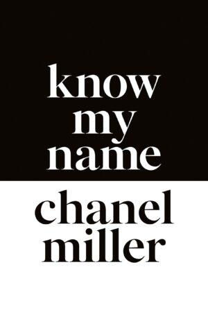 Know My Name: The Survivor of the Stanford Sexual Assault Case Tells Her Story By (author) Chanel Miller ISBN:9780241428283