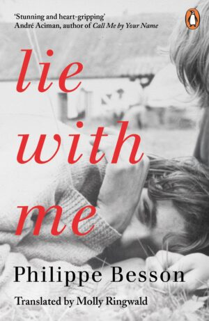 Lie With Me: 'Stunning and heart-gripping' Andre Aciman By (author) Philippe Besson ISBN:9780241987094