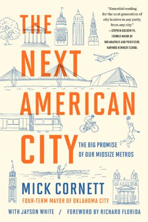 The Next American City: The Big Promise of Our Midsize Metros By (author) Mick Cornett ISBN:9780399575112