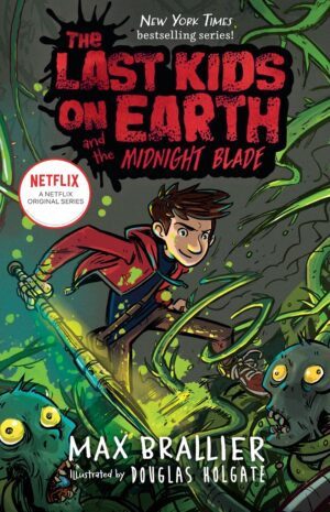 The Last Kids on Earth and the Midnight Blade By (author) Max Brallier ISBN:9780425292112
