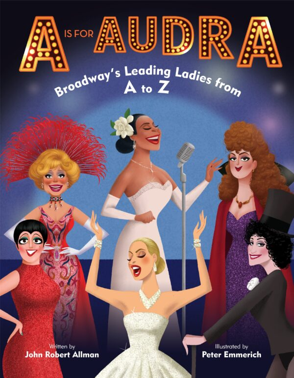 A is for Audra: Broadway's Leading Ladies from A to Z By (author) John Robert Allman ISBN:9780525645405