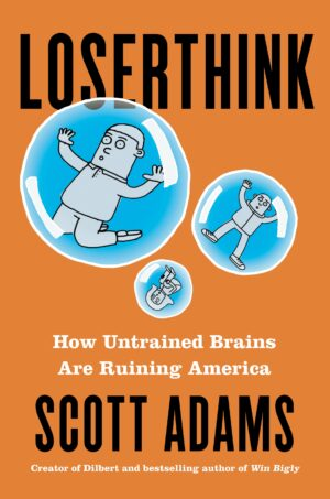 Loserthink: How Untrained Brains Are Ruining the World By (author) Scott Adams ISBN:9780593086339