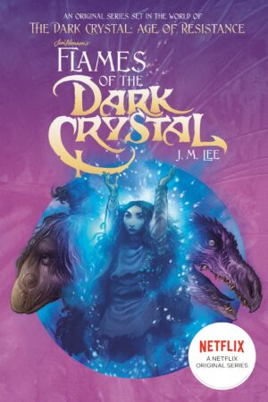 Flames of the Dark Crystal #4 By (author) J. M. Lee ISBN:9780593095386
