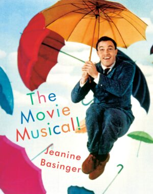 The Movie Musical! By (author) Jeanine Basinger ISBN:9781101874066