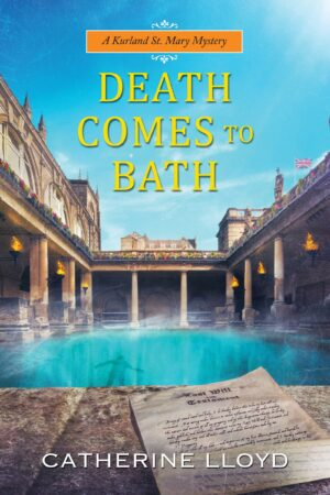 Death Comes to Bath By (author) Catherine Lloyd ISBN:9781496702142