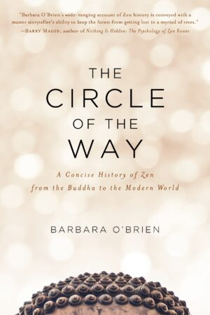 The Circle of the Way: A Concise History of Zen from the Buddha to the Modern World By (author) Barbara O'Brien ISBN:9781611805789
