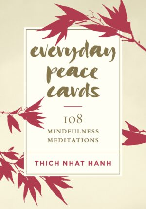Everyday Peace Cards: 108 Mindfulness Meditations By (author) Thich Nhat Hanh ISBN:9781611807721