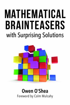 Mathematical Brainteasers with Surprising Solutions By (author) Owen O'Shea ISBN:9781633885844