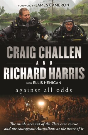 Against All Odds: The inside account of the Thai cave rescue and the courageous Australians at the heart of it By (author) Richard Harris ISBN:9781760890957