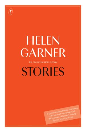 Stories: The Collected Short Fiction By (author) Helen Garner ISBN:9781922268372
