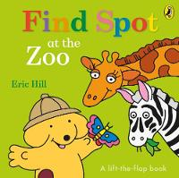 Find Spot at the Zoo: A Lift-the-Flap Story By (author) Eric Hill ISBN:9780141373850