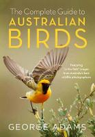 The Complete Guide to Australian Birds By (author) George Adams ISBN:9780143787082