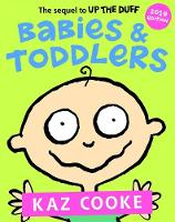 Babies & Toddlers: The Sequel to Up the Duff By (author) Kaz Cooke ISBN:9780143788607