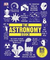 The Astronomy Book: Big Ideas Simply Explained By (author) DK ISBN:9780241225936