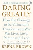 Daring Greatly: How the Courage to Be Vulnerable Transforms the Way We Live