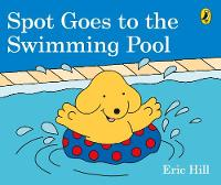 Spot Goes to the Swimming Pool By (author) Eric Hill ISBN:9780241327074