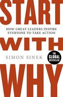 Start With Why: How Great Leaders Inspire Everyone To Take Action By (author) Simon Sinek ISBN:9780241958223