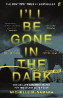 I'll Be Gone in the Dark: The #1 New York Times Bestseller By (author) Michelle McNamara ISBN:9780571345151