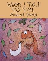 When I Talk to You By (author) Michael Leunig ISBN:9780732298593