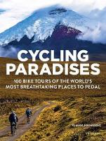 Cycling Paradises: 100 Bike Tours of the World's Most Breathtaking Places to Pedal By (author) Claude Droussent ISBN:9780789333865