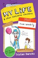 My Life and Other Exploding Chickens By (author) Tristan Bancks ISBN:9780857985316