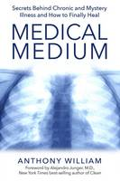 Medical Medium: Secrets Behind Chronic and Mystery Illness and How to Finally Heal By (author) Anthony William ISBN:9781401948313