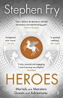 Heroes: The myths of the Ancient Greek heroes retold By (author) Stephen Fry ISBN:9781405940368