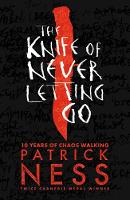 The Knife of Never Letting Go By (author) Patrick Ness ISBN:9781406379167
