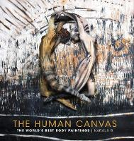 The Human Canvas: The World's Best Body Paintings By (author) Karala Barendregt ISBN:9781440337000