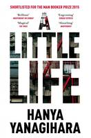 A Little Life: Shortlisted for the Man Booker Prize 2015 By (author) Hanya Yanagihara ISBN:9781447294832