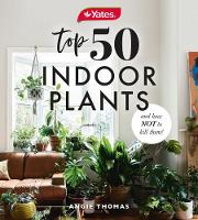 Yates Top 50 Indoor Plants And How Not To Kill Them! By (author) Angie Thomas ISBN:9781460757345