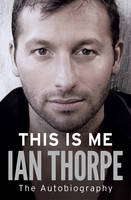 This Is Me: The Autobiography By (author) Ian Thorpe ISBN:9781471101236