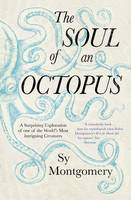 The Soul of an Octopus: A Surprising Exploration Into the Wonder of Consciousness By (author) Sy Montgomery ISBN:9781471146756