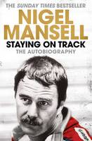 Staying on Track: The Autobiography By (author) Nigel Mansell ISBN:9781471150241