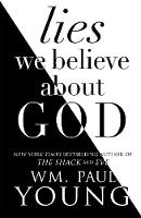 Lies We Believe About God By (author) Wm. Paul Young ISBN:9781471152399