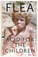 Acid For The Children - The autobiography of Flea
