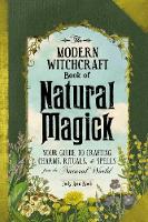 The Modern Witchcraft Book of Natural Magick: Your Guide to Crafting Charms