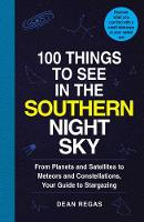 100 Things to See in the Southern Night Sky: From Planets and Satellites to Meteors and Constellations