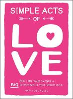 Simple Acts of Love: 500 Little Ways to Make a Big Difference in Your Relationship By (author) Maria Del Russo ISBN:9781507210390