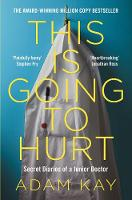 This is Going to Hurt: Secret Diaries of a Junior Doctor By (author) Adam Kay ISBN:9781509899470