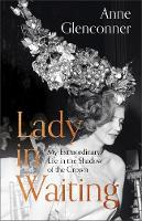 Lady in Waiting: My Extraordinary Life in the Shadow of the Crown By (author) Anne Glenconner ISBN:9781529359107