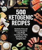 500 Ketogenic Recipes: Hundreds of Easy and Delicious Recipes for Losing Weight
