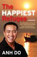 The Happiest Refugee: My Journey from Tragedy to Comedy By (author) Anh Do ISBN:9781742372389